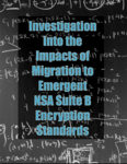 Investigation into the Impacts of Migration to Emergent NSA Suite B Encryption Standards